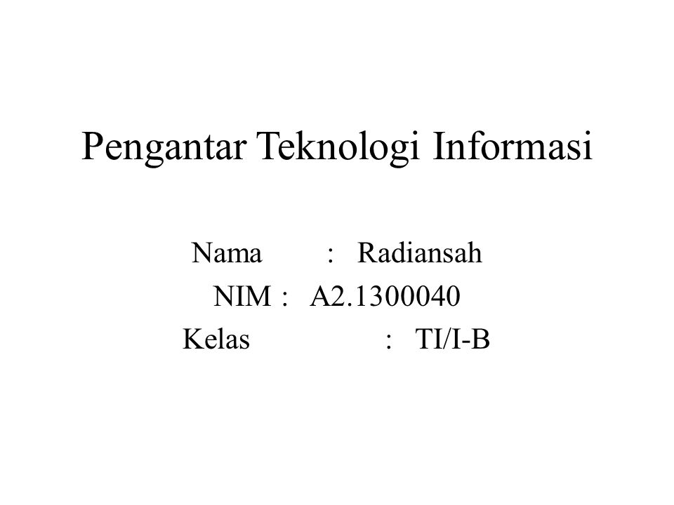 Pengantar Teknologi Informasi Nama: Radiansah NIM: A2.1300040 Kelas: TI/I-B