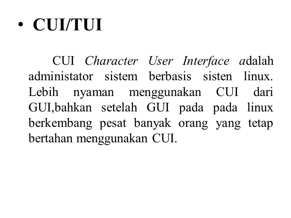 • CUI/TUI CUI Character User Interface adalah administator sistem berbasis sisten linux.
