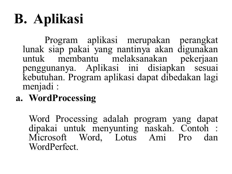 B. Aplikasi Program aplikasi merupakan perangkat lunak siap pakai yang nantinya akan digunakan untuk membantu melaksanakan pekerjaan penggunanya. Apli