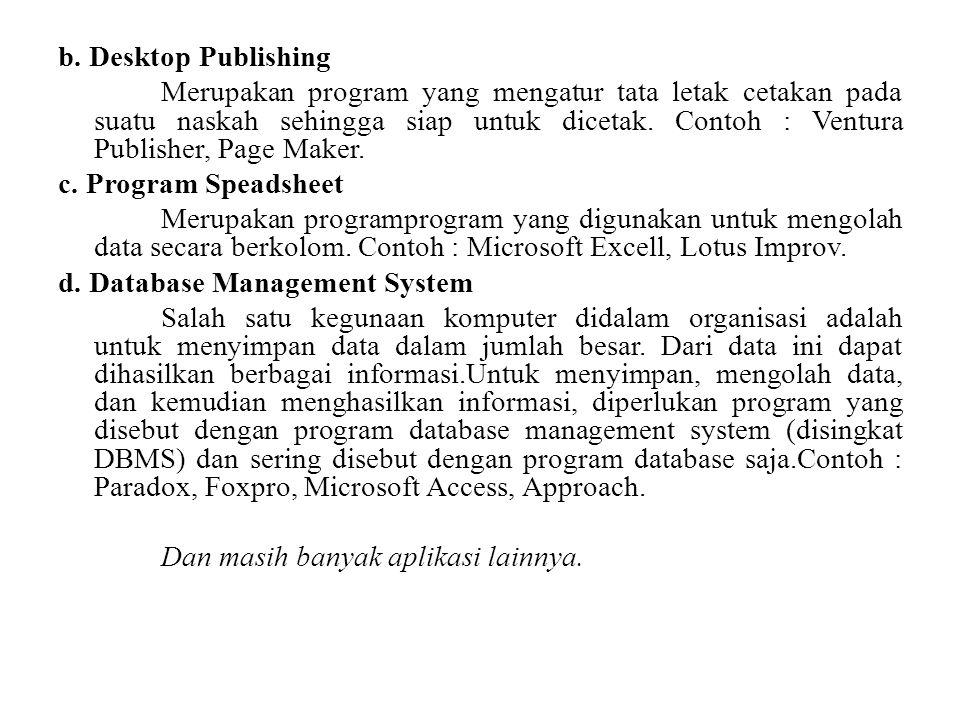 b. Desktop Publishing Merupakan program yang mengatur tata letak cetakan pada suatu naskah sehingga siap untuk dicetak. Contoh : Ventura Publisher, Pa