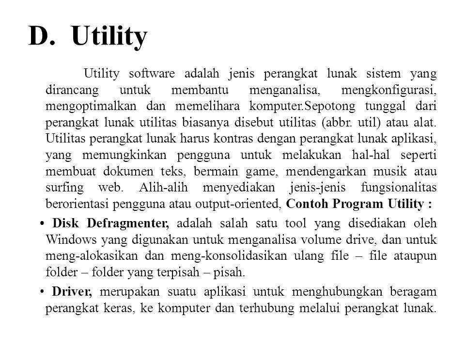 D. Utility Utility software adalah jenis perangkat lunak sistem yang dirancang untuk membantu menganalisa, mengkonfigurasi, mengoptimalkan dan memelih