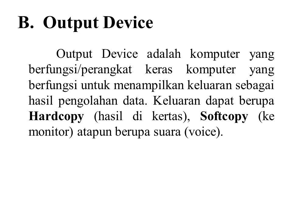 B. Output Device Output Device adalah komputer yang berfungsi/perangkat keras komputer yang berfungsi untuk menampilkan keluaran sebagai hasil pengola