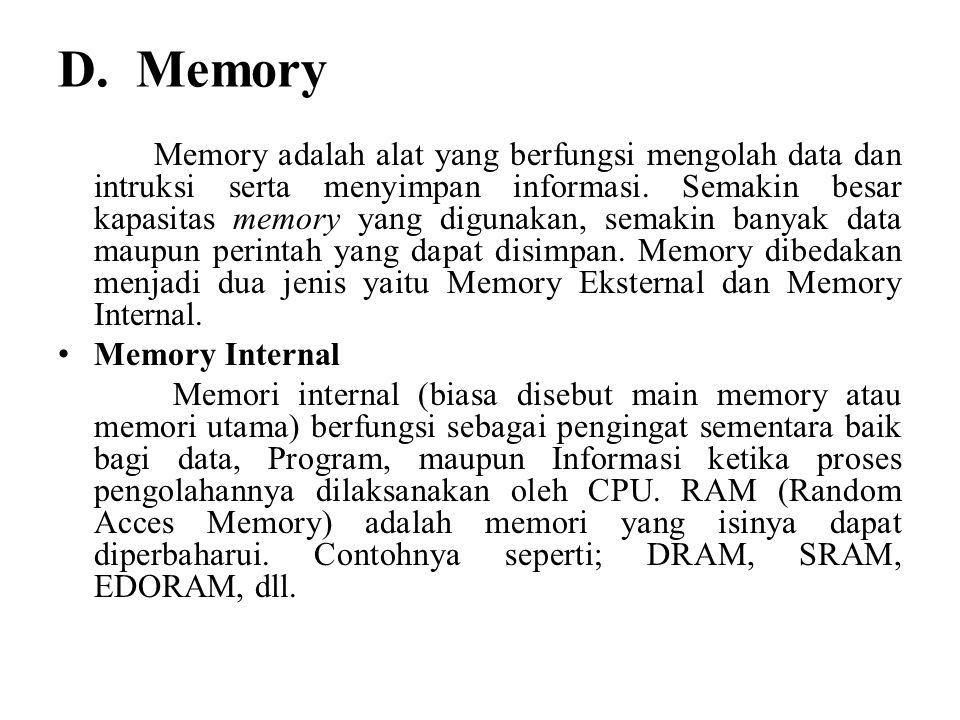 D. Memory Memory adalah alat yang berfungsi mengolah data dan intruksi serta menyimpan informasi.