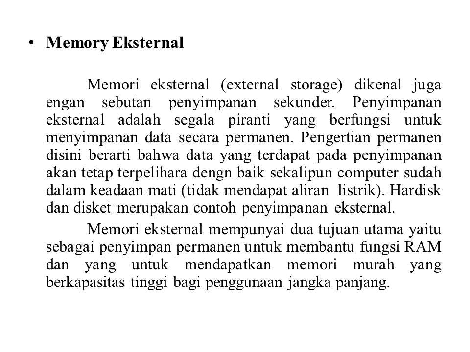 • Memory Eksternal Memori eksternal (external storage) dikenal juga engan sebutan penyimpanan sekunder.