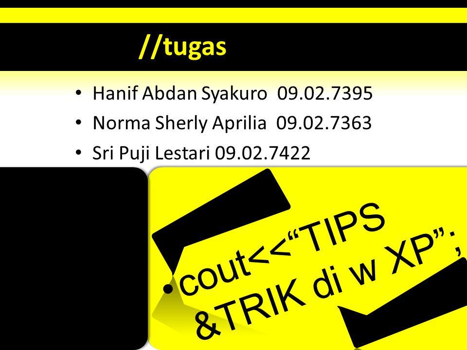 "•cout<<""TIPS &TRIK di w XP""; //tugas • Hanif Abdan Syakuro 09.02.7395 • Norma Sherly Aprilia 09.02.7363 • Sri Puji Lestari 09.02.7422"