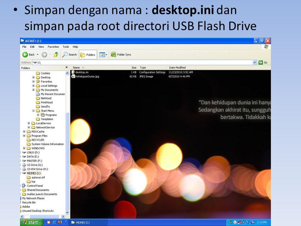 • Simpan dengan nama : desktop.ini dan simpan pada root directori USB Flash Drive