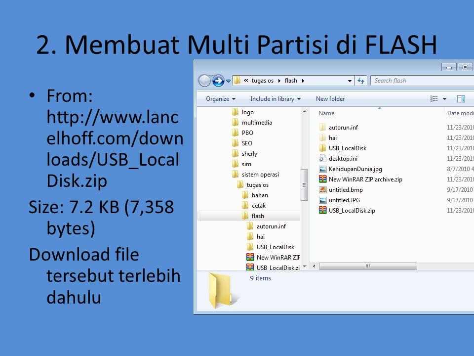 2. Membuat Multi Partisi di FLASH • From: http://www.lanc elhoff.com/down loads/USB_Local Disk.zip Size: 7.2 KB (7,358 bytes) Download file tersebut t