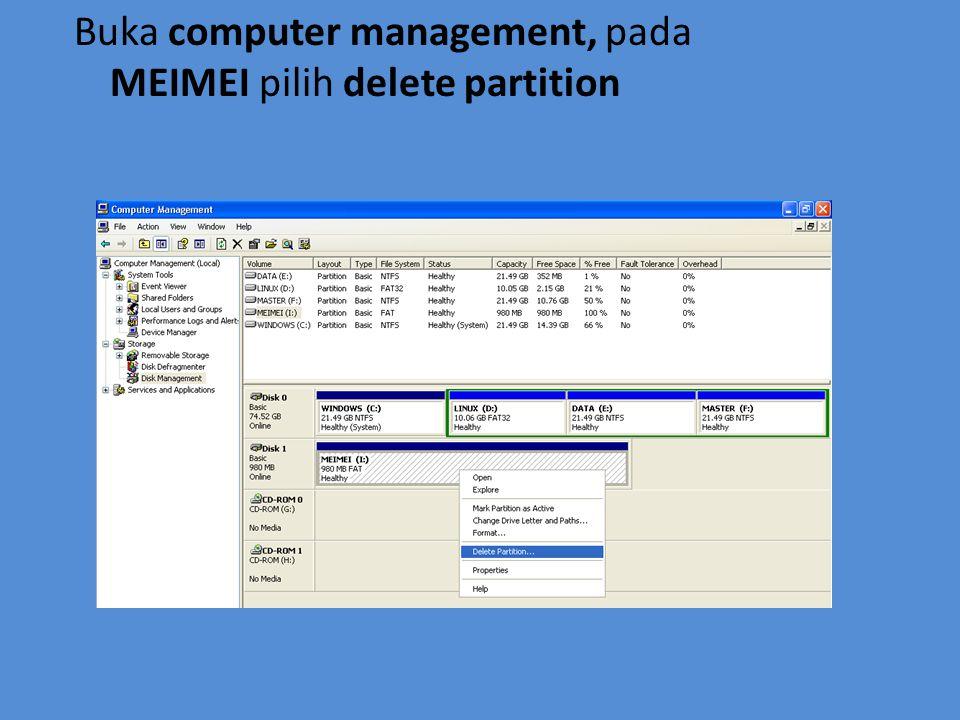 Buka computer management, pada MEIMEI pilih delete partition