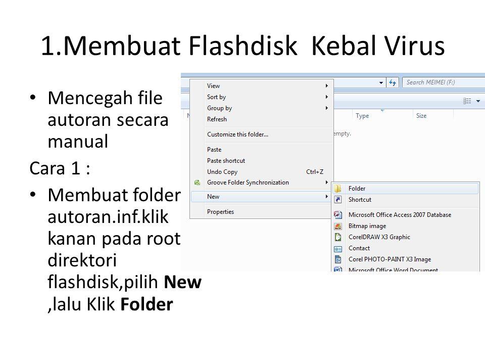 1.Membuat Flashdisk Kebal Virus • Mencegah file autoran secara manual Cara 1 : • Membuat folder autoran.inf.klik kanan pada root direktori flashdisk,p