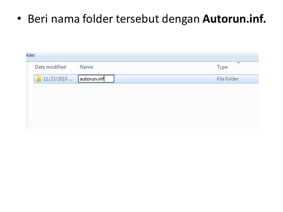 • Beri nama folder tersebut dengan Autorun.inf.