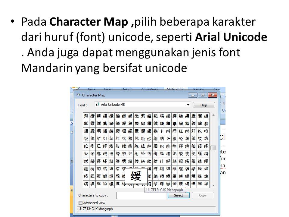 • Pada Character Map,pilih beberapa karakter dari huruf (font) unicode, seperti Arial Unicode.