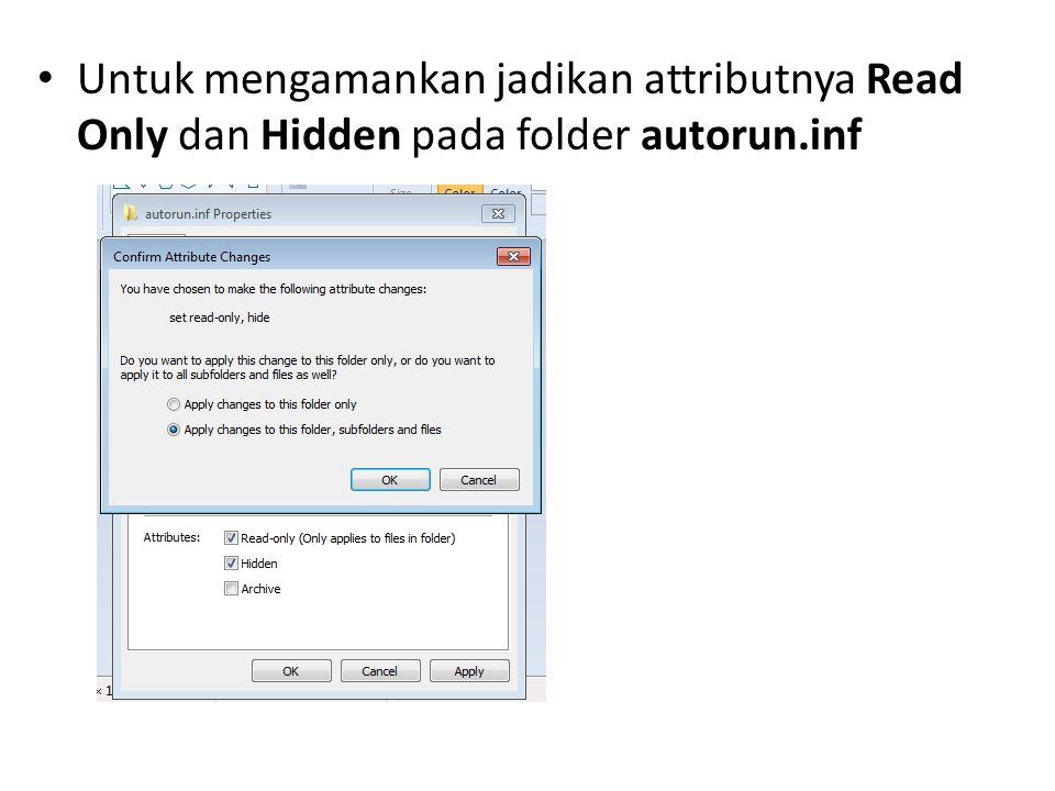 • Untuk mengamankan jadikan attributnya Read Only dan Hidden pada folder autorun.inf