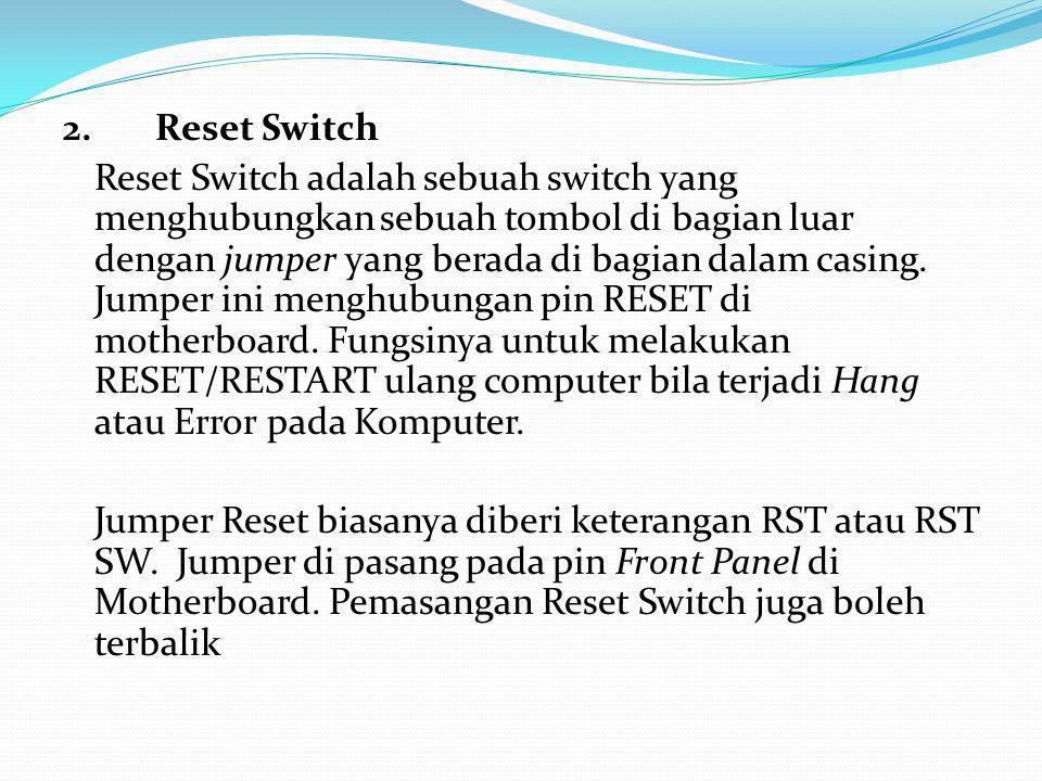  Bagian-bagian casing adalah sebagai berikut: 1. Power Switch Power Switch adalah sebuah switch yang menghubungkan sebuah tombol di bagian luar denga