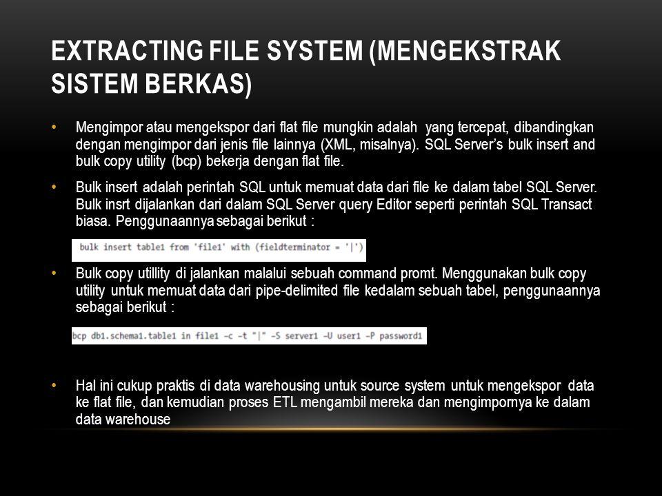 EXTRACTING FILE SYSTEM (MENGEKSTRAK SISTEM BERKAS) • Mengimpor atau mengekspor dari flat file mungkin adalah yang tercepat, dibandingkan dengan mengim
