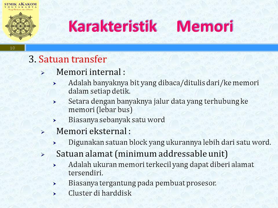 3. Satuan transfer  Memori internal :  Adalah banyaknya bit yang dibaca/ditulis dari/ke memori dalam setiap detik.  Setara dengan banyaknya jalur d