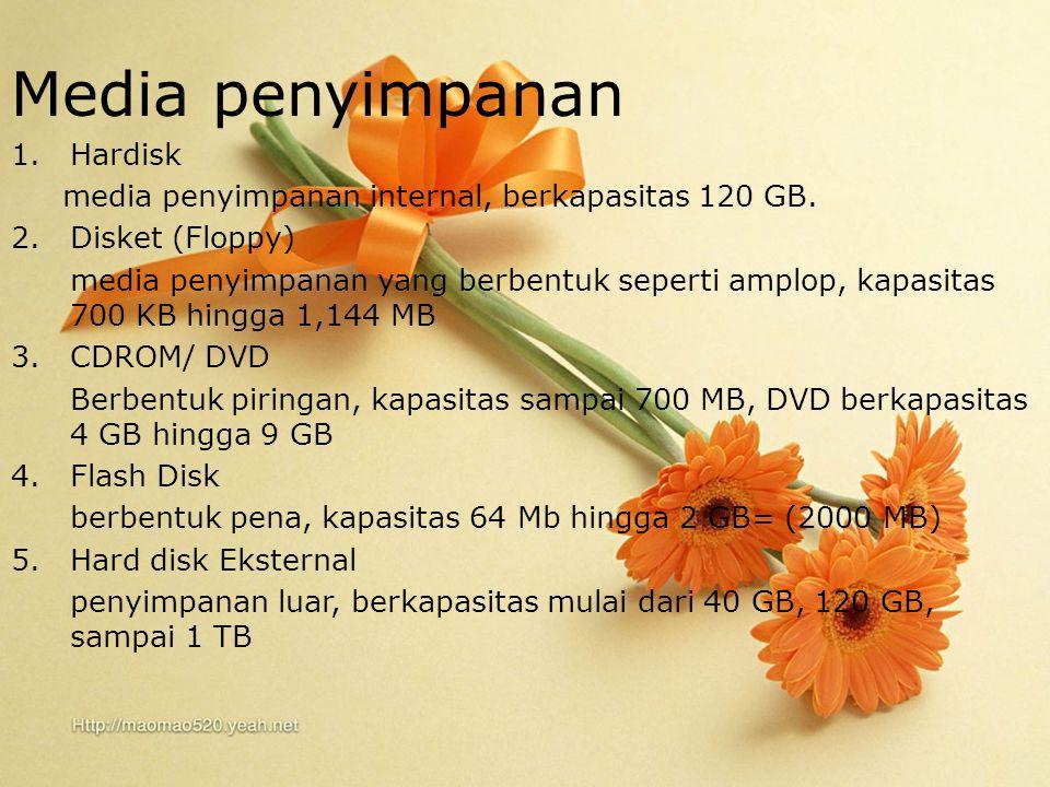 Media Penyimpanan Media penyimpanan 1.Hardisk media penyimpanan internal, berkapasitas 120 GB.
