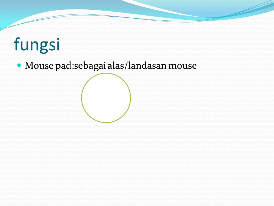fungsi  Mouse pad:sebagai alas/landasan mouse