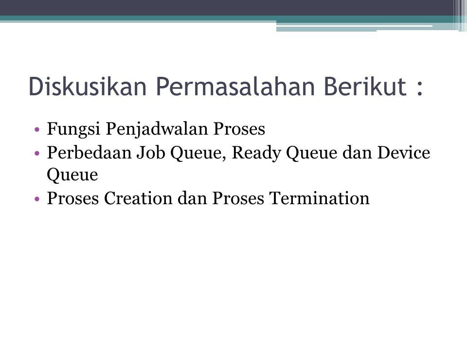 Proses Creation Pada saat sebuah proses membuat proses baru, terdapat dua kemungkinan pada proses eksekusi.
