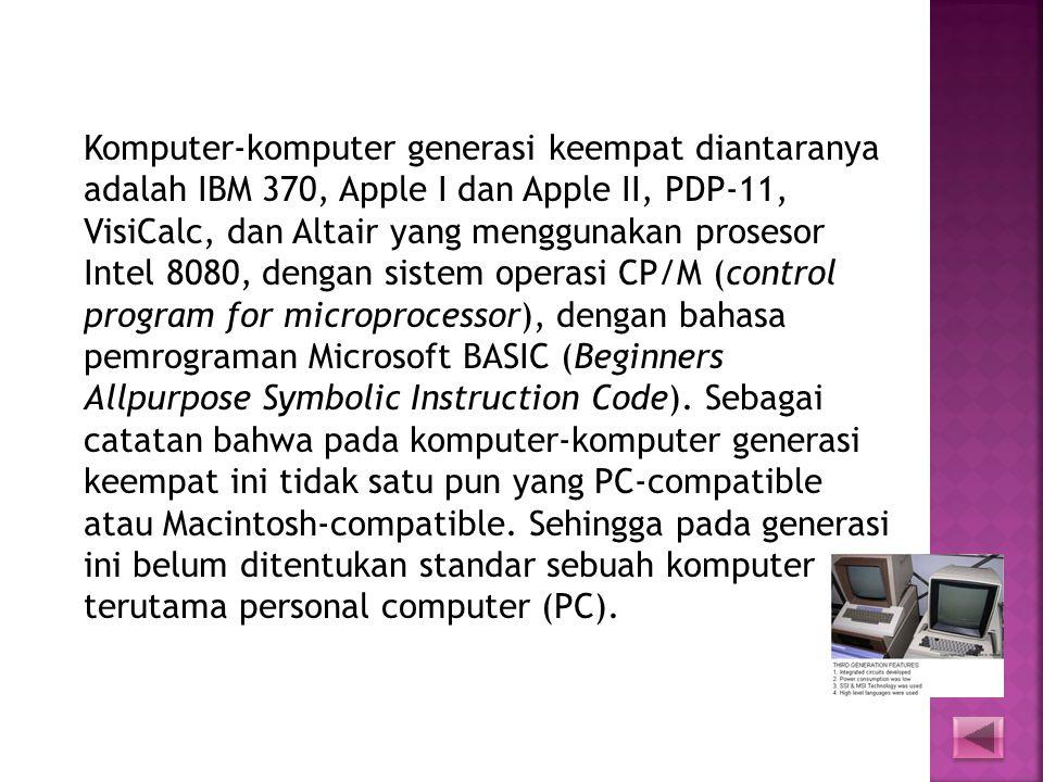  Komputer generasi keempat merupakan kelanjutan dari generasi ketiga. Bedanya bahwa IC pada generasi keempat lebih kompleks dan terintegrasi. Sejak t