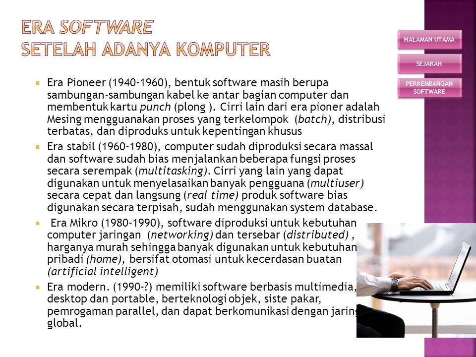  Era software sebelum adanya komputer diklasifikasikan menjadi dua era yaitu:  Era primitive (+ 300 SM), dimana software dibuat dengan melakukan pet