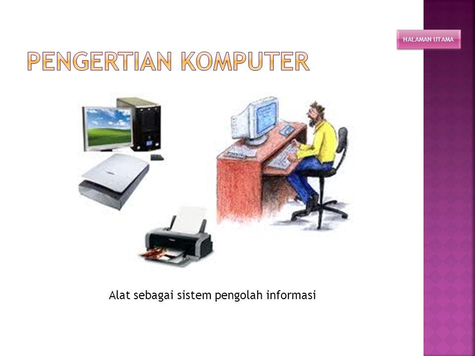 Alat sebagai sistem pengolah informasi HALAMAN UTAMA