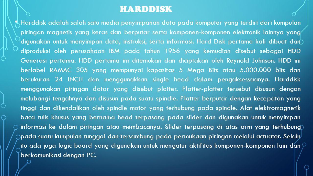 HARDDISK • Harddisk adalah salah satu media penyimpanan data pada komputer yang terdiri dari kumpulan piringan magnetis yang keras dan berputar serta