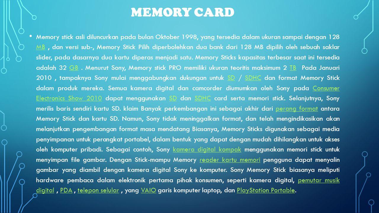 MEMORY CARD • Memory stick asli diluncurkan pada bulan Oktober 1998, yang tersedia dalam ukuran sampai dengan 128 MB, dan versi sub-, Memory Stick Pil