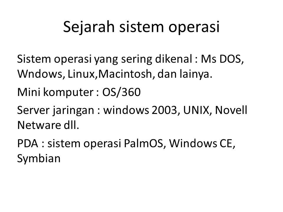 Sejarah sistem operasi Sistem operasi yang sering dikenal : Ms DOS, Wndows, Linux,Macintosh, dan lainya.