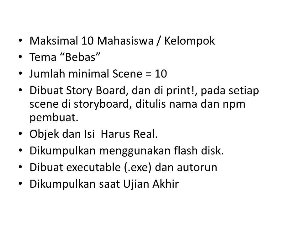 • Maksimal 10 Mahasiswa / Kelompok • Tema Bebas • Jumlah minimal Scene = 10 • Dibuat Story Board, dan di print!, pada setiap scene di storyboard, ditulis nama dan npm pembuat.