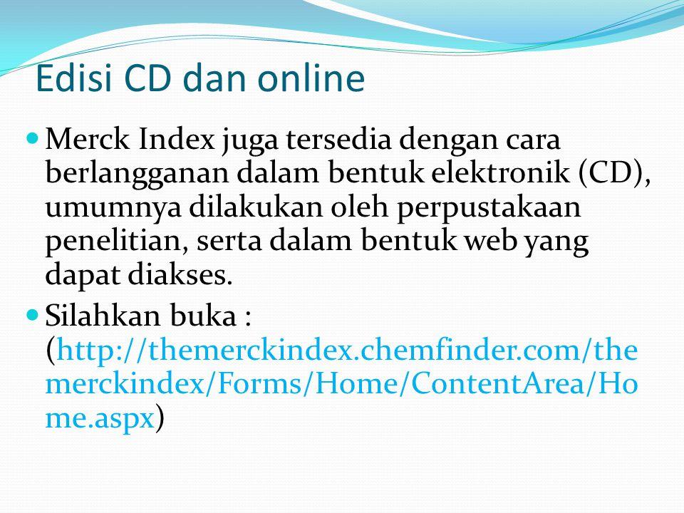 Edisi CD dan online  Merck Index juga tersedia dengan cara berlangganan dalam bentuk elektronik (CD), umumnya dilakukan oleh perpustakaan penelitian,