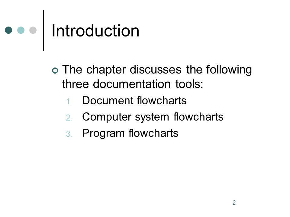 2 Introduction The chapter discusses the following three documentation tools: 1. Document flowcharts 2. Computer system flowcharts 3. Program flowchar