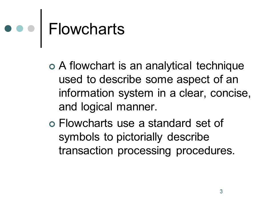 4 Flowchart Symbols Flowcharting symbols can be divided into the following four categories: 1 Input/output symbols 2 Processing symbols 3 Storage symbols 4 Flow and miscellaneous symbols