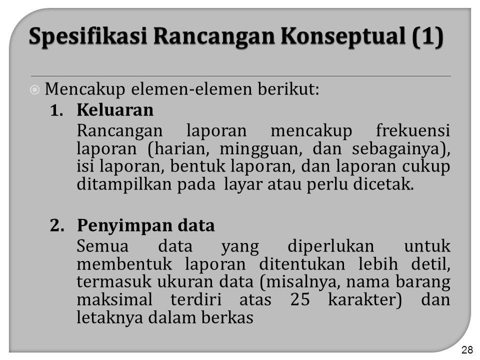  Mencakup elemen-elemen berikut: 1. Keluaran Rancangan laporan mencakup frekuensi laporan (harian, mingguan, dan sebagainya), isi laporan, bentuk lap