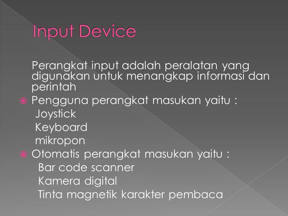 Perangkat input adalah peralatan yang digunakan untuk menangkap informasi dan perintah  Pengguna perangkat masukan yaitu : Joystick Keyboard mikropon