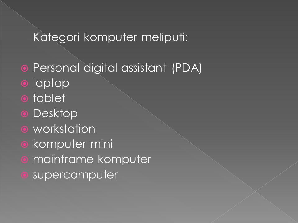Kategori komputer meliputi:  Personal digital assistant (PDA)  laptop  tablet  Desktop  workstation  komputer mini  mainframe komputer  supercomputer