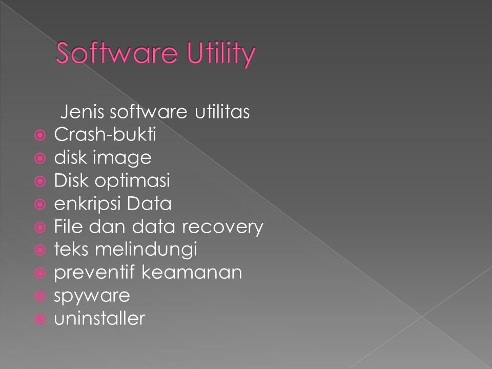 Jenis software utilitas  Crash-bukti  disk image  Disk optimasi  enkripsi Data  File dan data recovery  teks melindungi  preventif keamanan  spyware  uninstaller