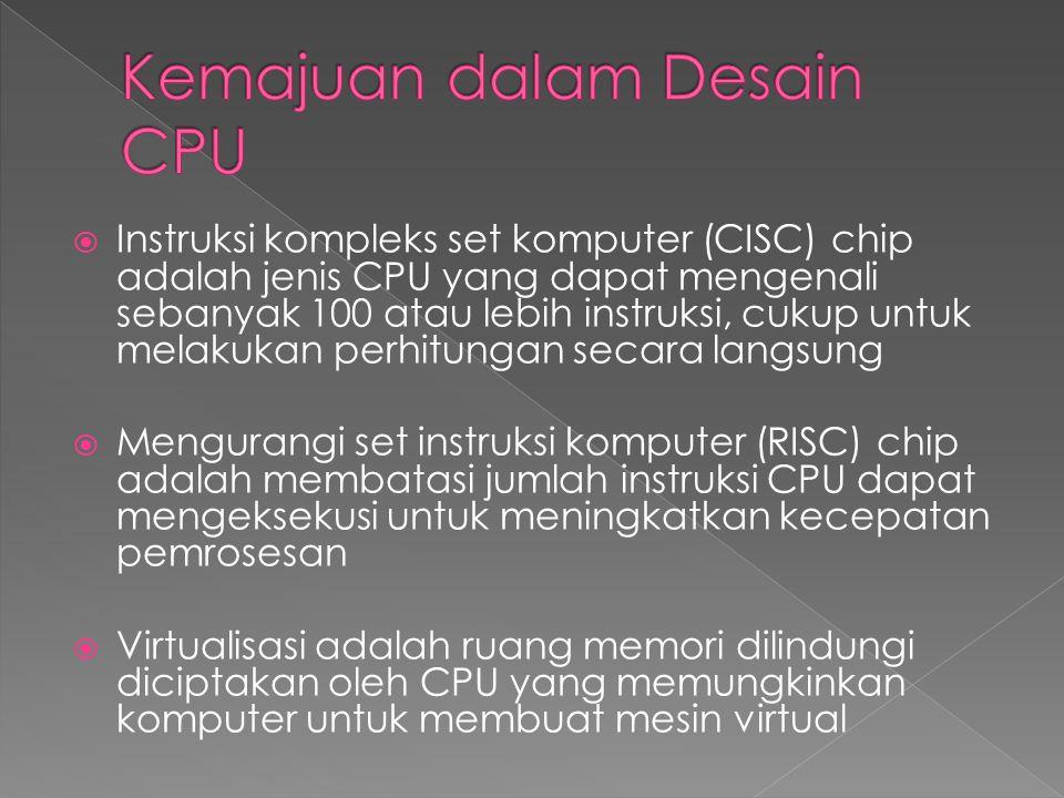  Instruksi kompleks set komputer (CISC)  chip adalah jenis CPU yang dapat mengenali sebanyak 100 atau lebih instruksi, cukup untuk melakukan perhit