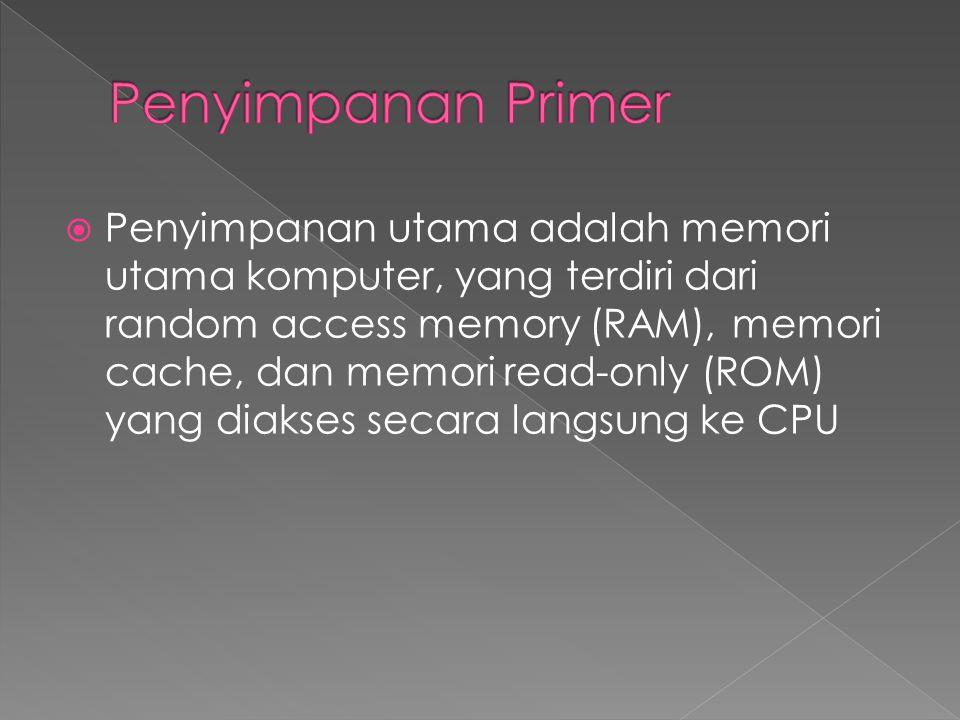  Penyimpanan utama adalah memori utama komputer, yang terdiri dari random access memory (RAM), memori cache, dan memori read-only (ROM) yang diakses secara langsung ke CPU