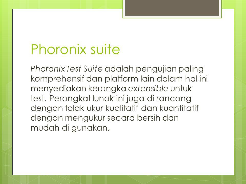 Phoronix suite Phoronix Test Suite adalah pengujian paling komprehensif dan platform lain dalam hal ini menyediakan kerangka extensible untuk test. Pe