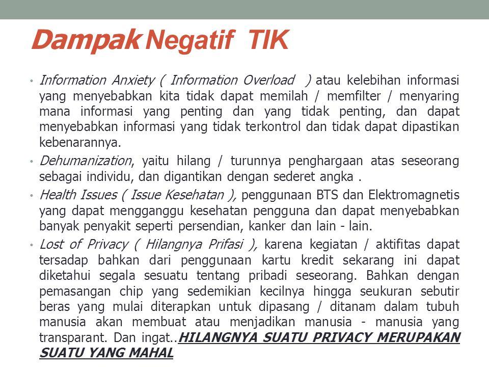 • Information Anxiety ( Information Overload ) atau kelebihan informasi yang menyebabkan kita tidak dapat memilah / memfilter / menyaring mana informa