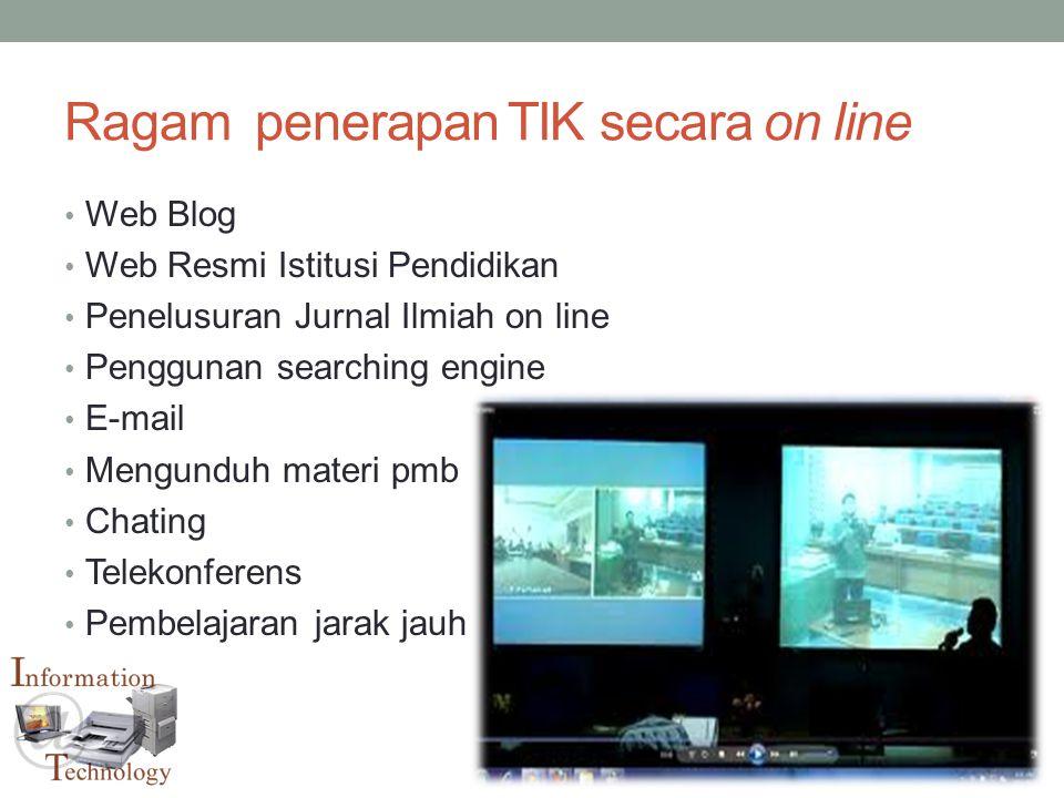 Ragam penerapan TIK secara on line • Web Blog • Web Resmi Istitusi Pendidikan • Penelusuran Jurnal Ilmiah on line • Penggunan searching engine • E-mai