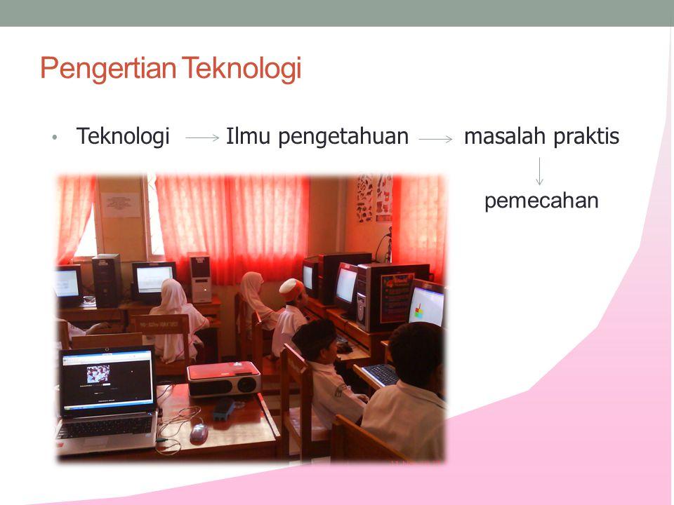 Pengertian Teknologi • Teknologi Ilmu pengetahuan masalah praktis pemecahan