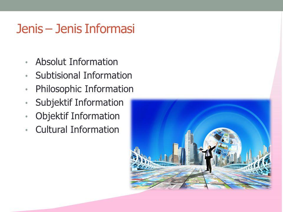 Jenis – Jenis Informasi • Absolut Information • Subtisional Information • Philosophic Information • Subjektif Information • Objektif Information • Cultural Information