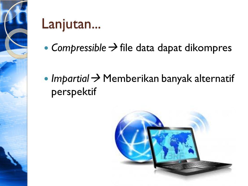 Lanjutan... CCompressible  file data dapat dikompres IImpartial  Memberikan banyak alternatif perspektif