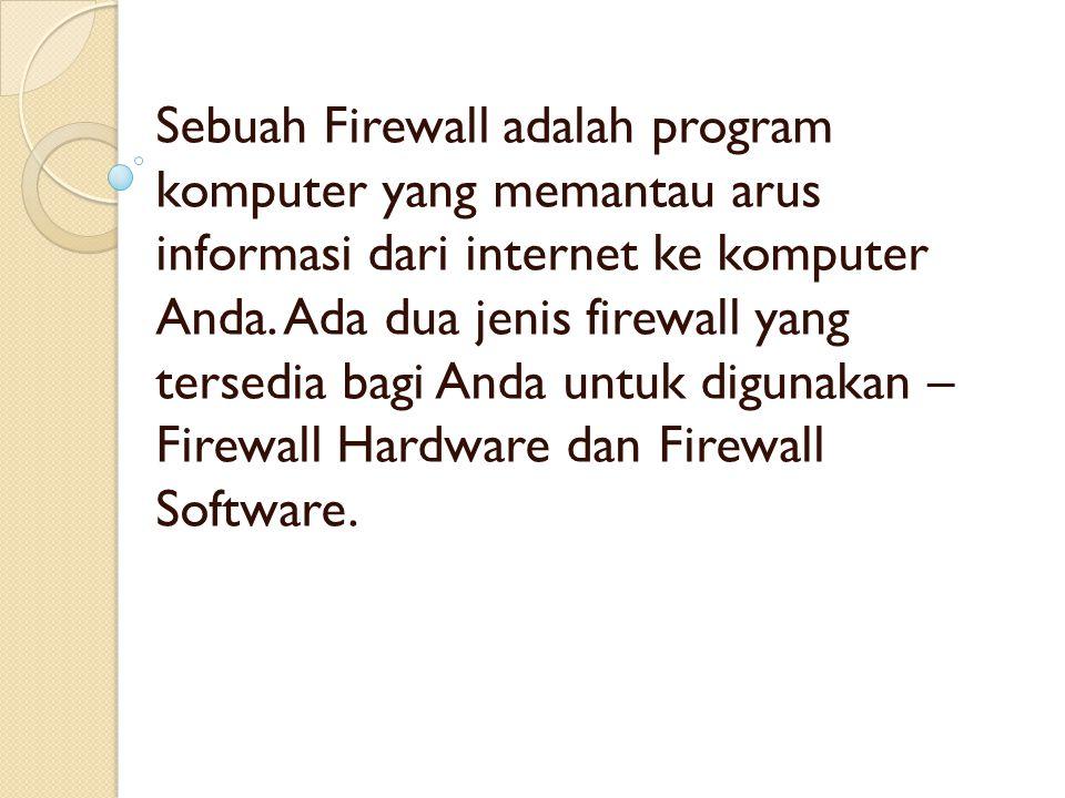 Sebuah Firewall adalah program komputer yang memantau arus informasi dari internet ke komputer Anda. Ada dua jenis firewall yang tersedia bagi Anda un