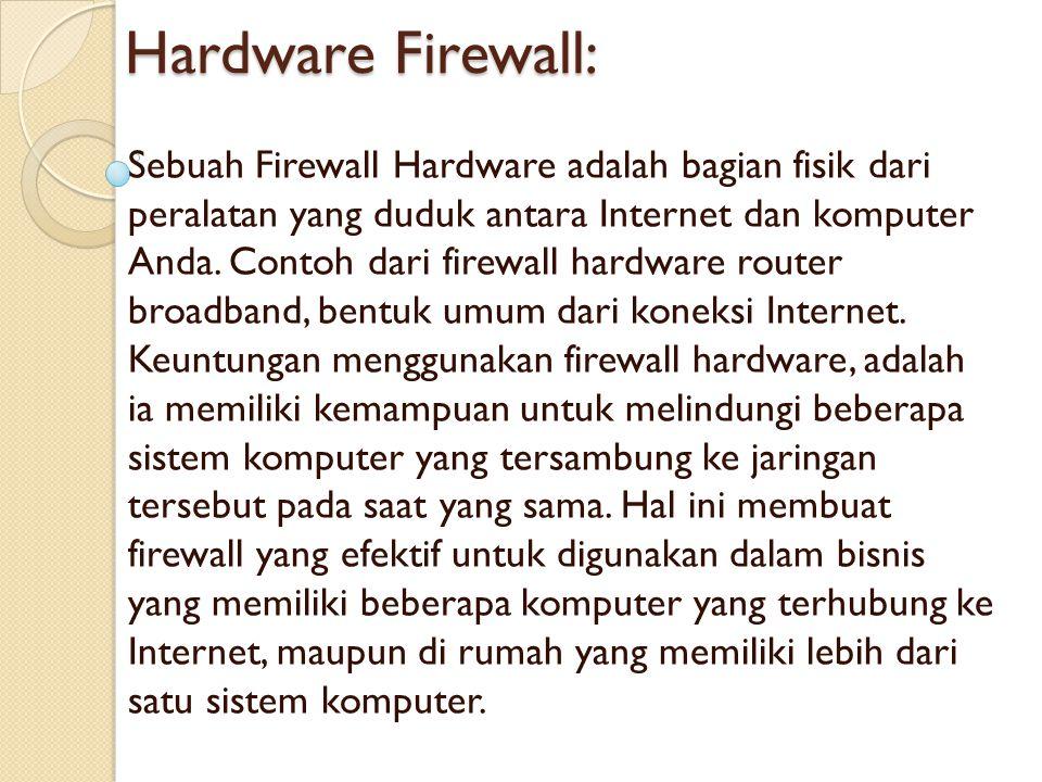 Hardware Firewall: Sebuah Firewall Hardware adalah bagian fisik dari peralatan yang duduk antara Internet dan komputer Anda. Contoh dari firewall hard