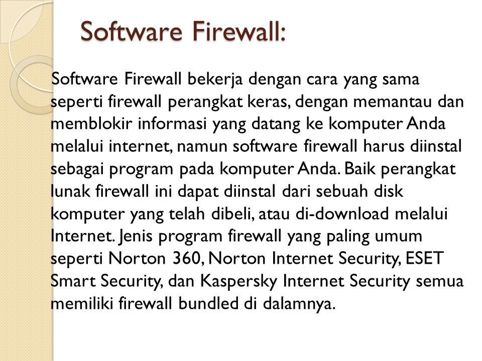 Software Firewall: Software Firewall bekerja dengan cara yang sama seperti firewall perangkat keras, dengan memantau dan memblokir informasi yang data