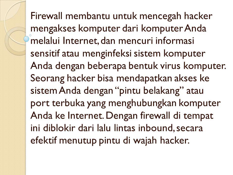 Firewall membantu untuk mencegah hacker mengakses komputer dari komputer Anda melalui Internet, dan mencuri informasi sensitif atau menginfeksi sistem