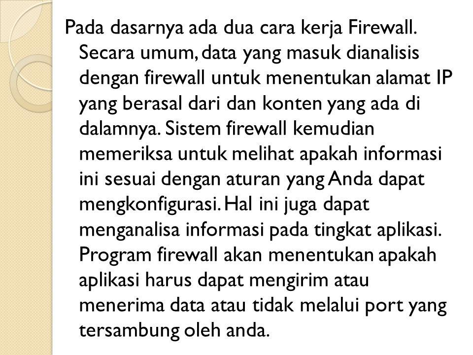 Pada dasarnya ada dua cara kerja Firewall. Secara umum, data yang masuk dianalisis dengan firewall untuk menentukan alamat IP yang berasal dari dan ko