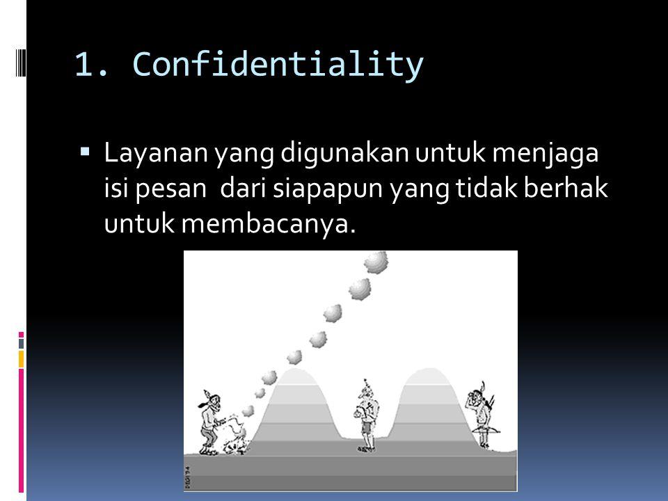 1. Confidentiality  Layanan yang digunakan untuk menjaga isi pesan dari siapapun yang tidak berhak untuk membacanya.
